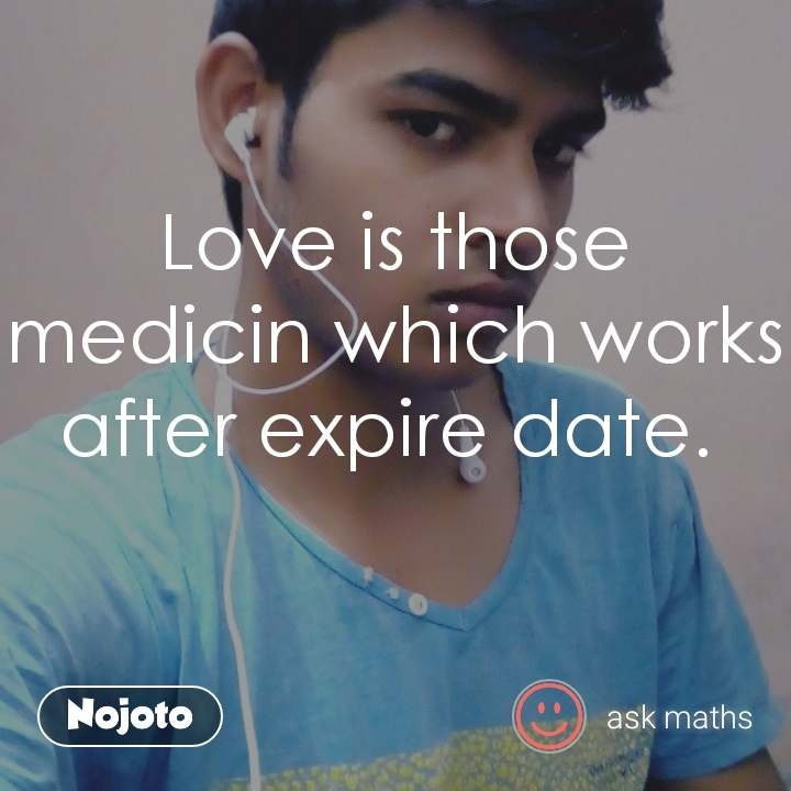 Love is those medicin which wo...\