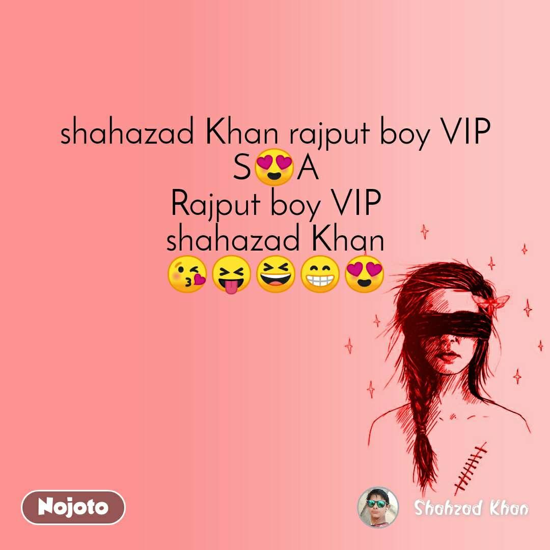 shahazad Khan rajput boy VIP S😍A Rajput boy VIP shahazad Khan 😘😝😆😁😍