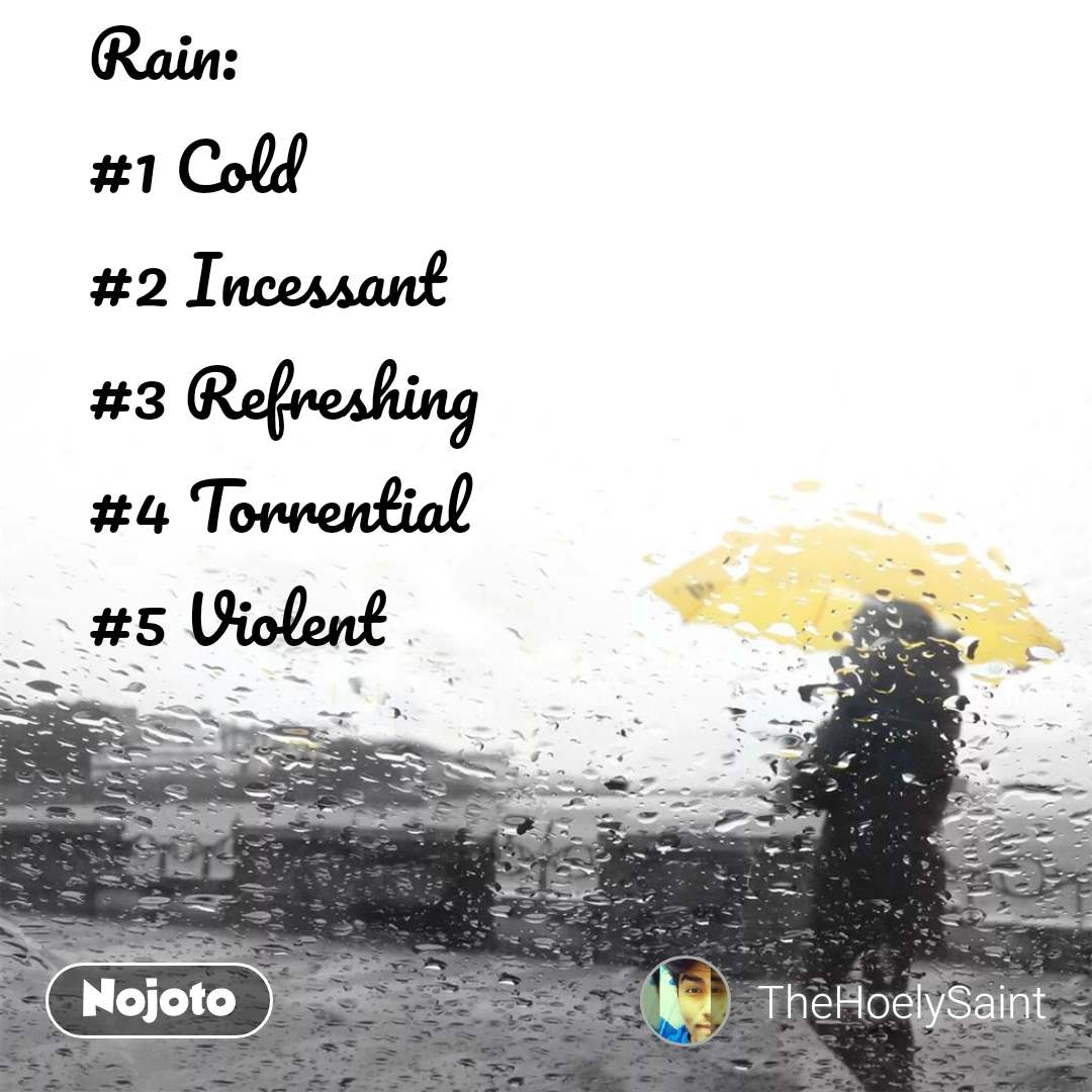 Rain: #1 Cold #2 Incessant #3 Refreshing #4 Torrential #5 Violent