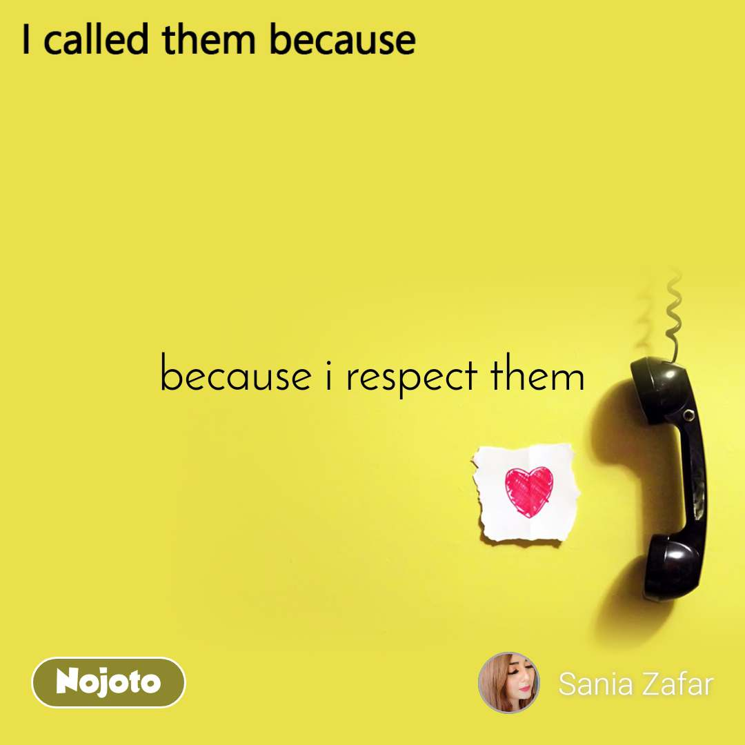 because i respect them
