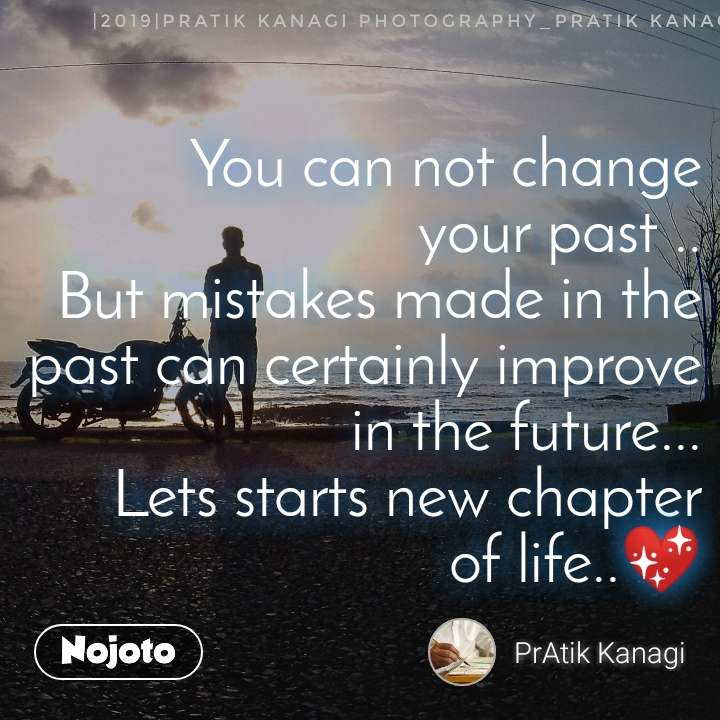 #OpenPoetry You can not change your past .. But mistakes made in the past can certainly improve in the future... Lets starts new chapter of life..💖