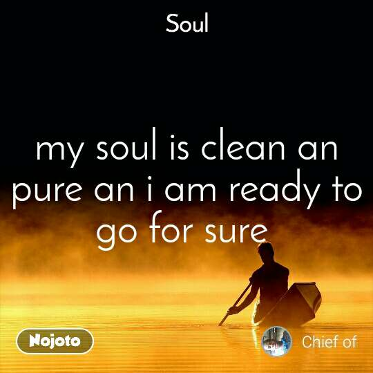Soul my soul is clean an pure an i am ready to go for sure