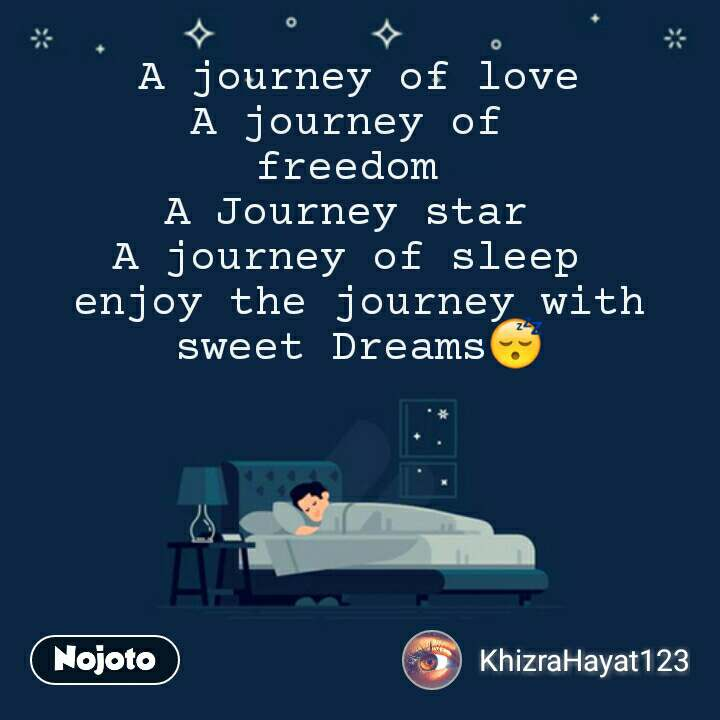 A journey of love A journey of  freedom  A Journey star  A journey of sleep  enjoy the journey with sweet Dreams😴