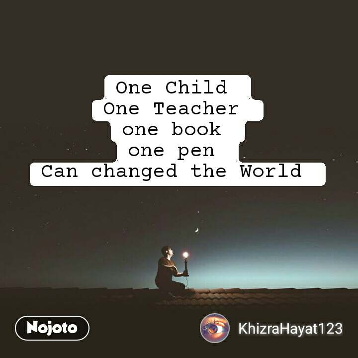 One Child  One Teacher  one book  one pen  Can changed the World