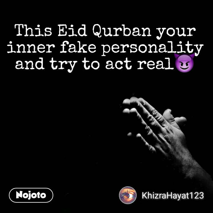 This Eid Qurban your inner fake personality and try to act real😈