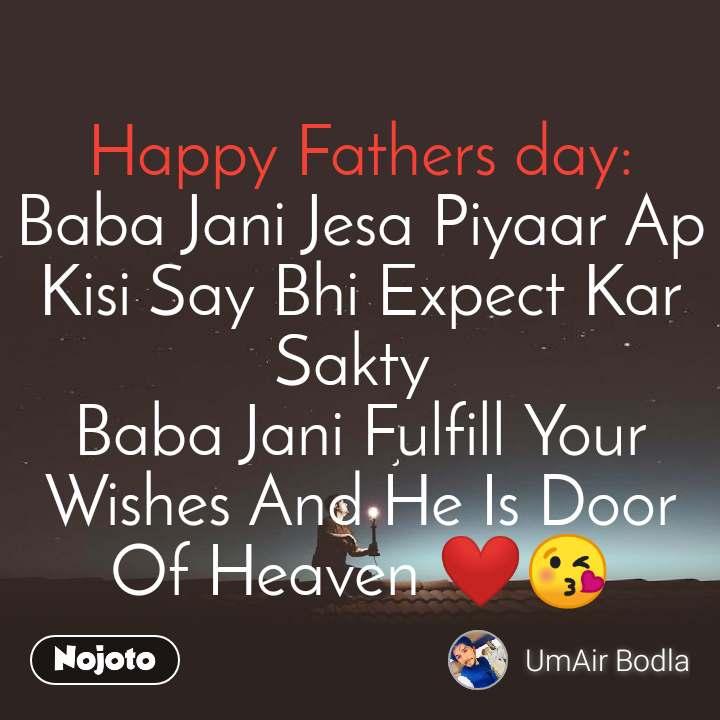 Happy Fathers day: Baba Jani Jesa Piyaar Ap Kisi Say Bhi Expect Kar Sakty  Baba Jani Fulfill Your Wishes And He Is Door Of Heaven ❤😘
