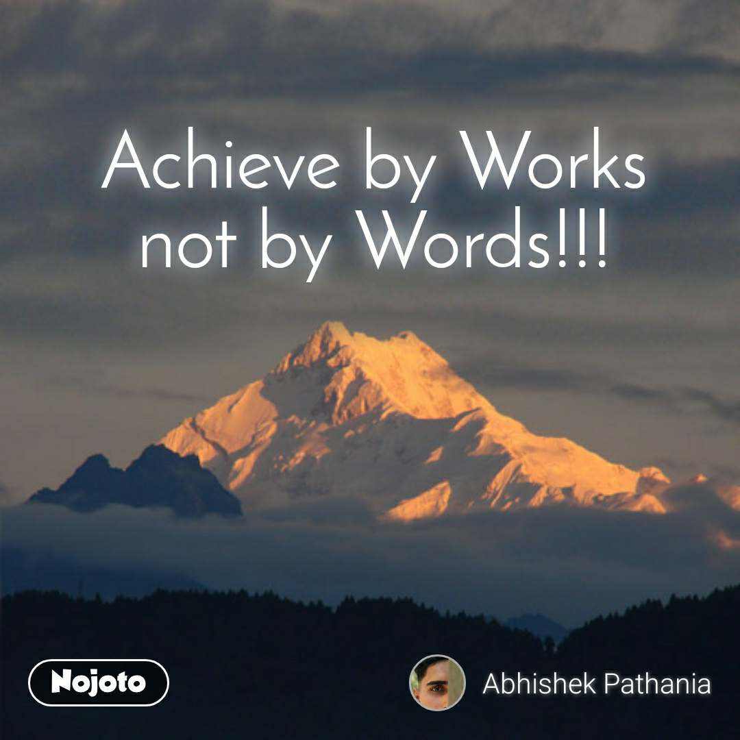 Achieve by Works not by Words!!!
