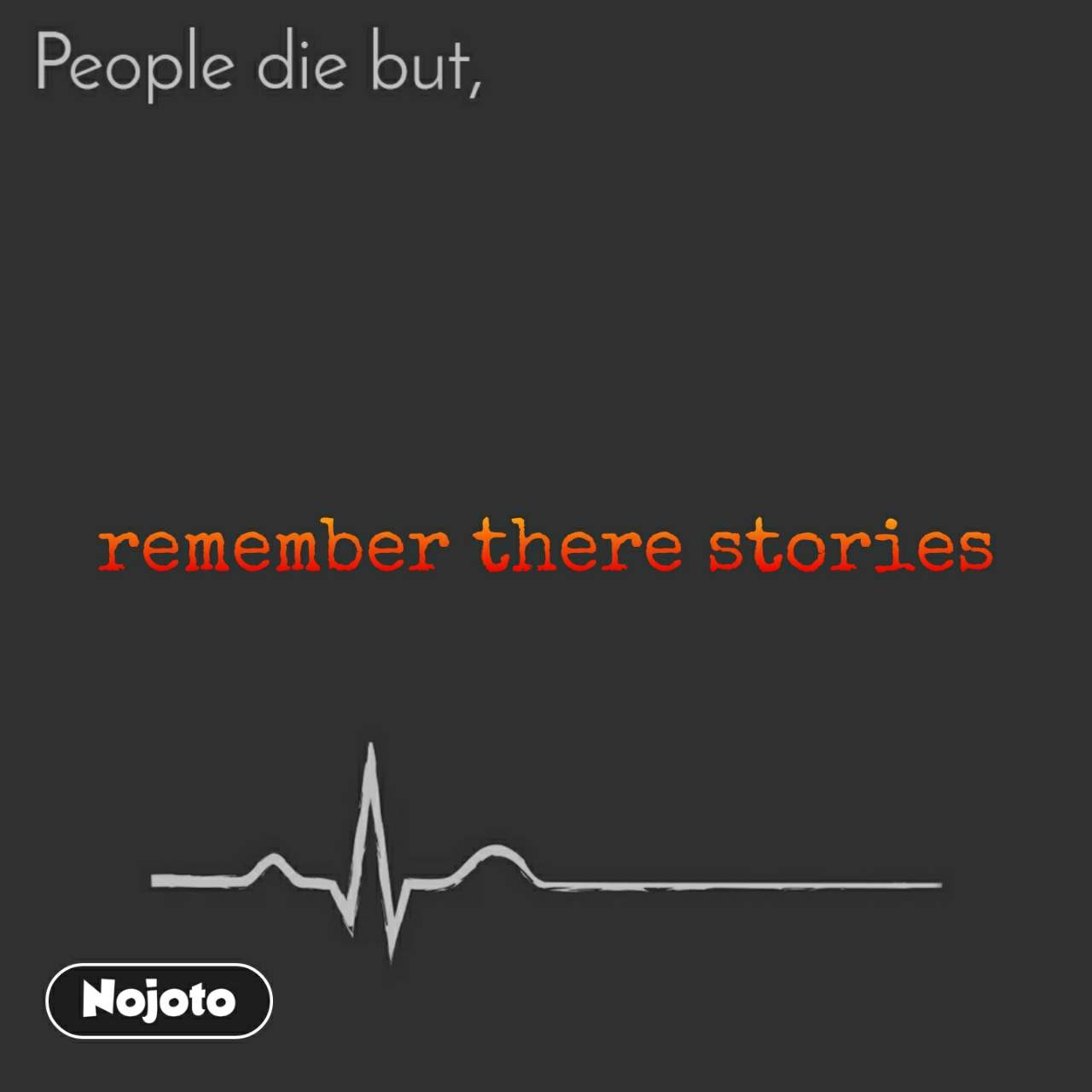 People die but, remember there stories