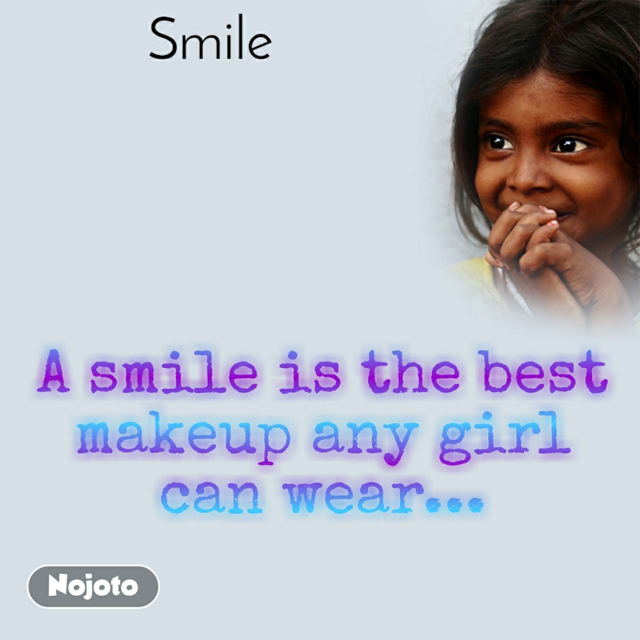 Smile A smile is the best makeup any girl can wear...