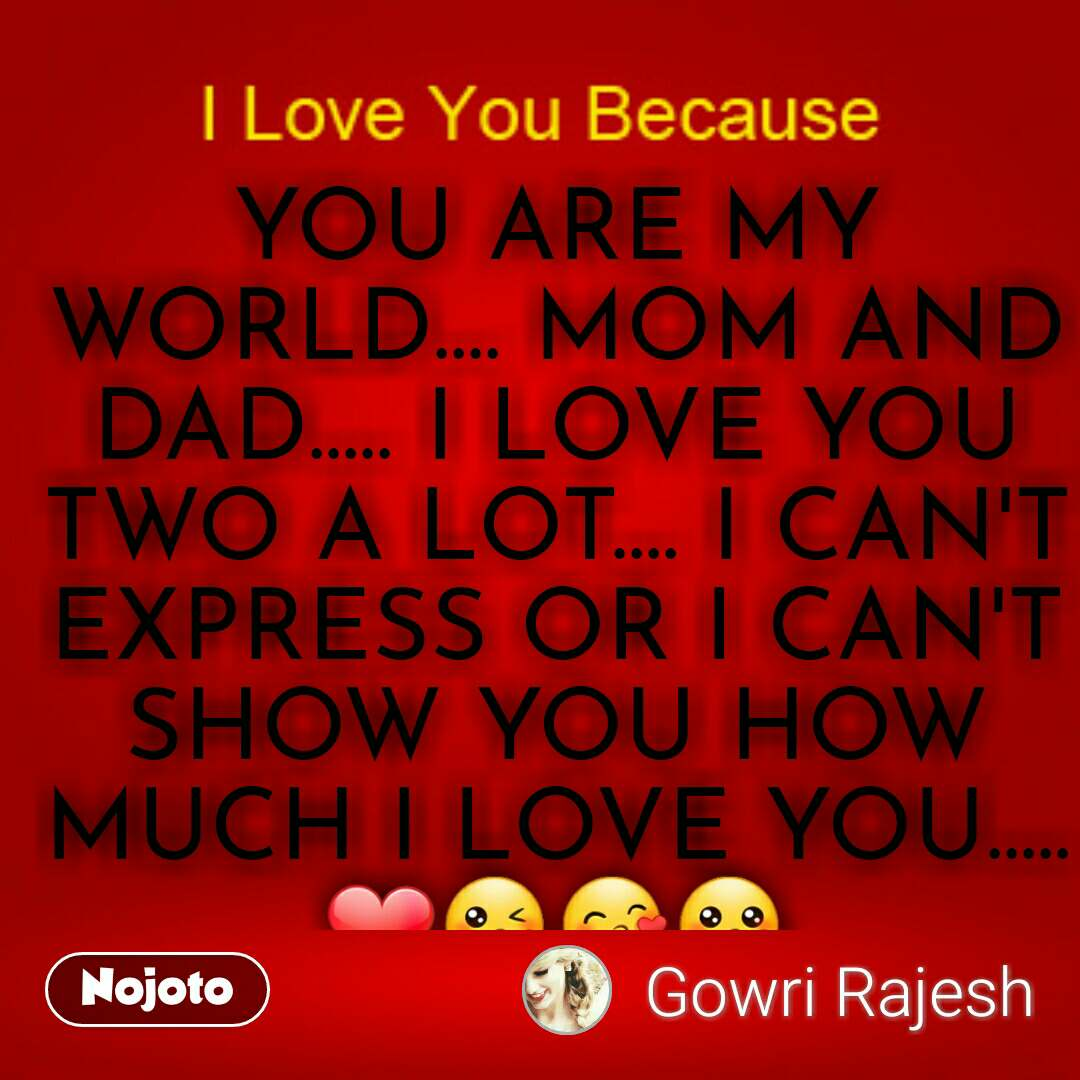 You Are My World Mom And Dad I Love You Two A Lot I C