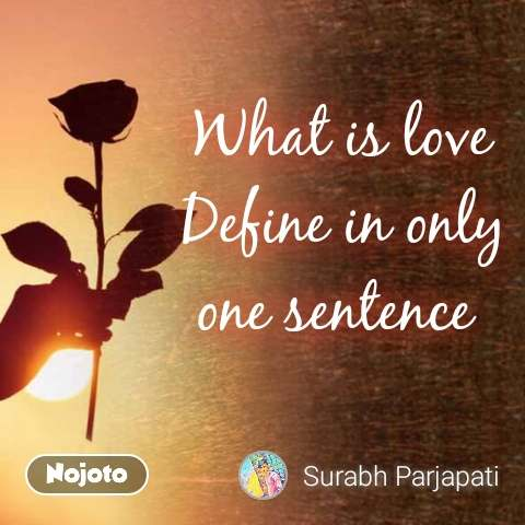 What is love Define in only one sentence