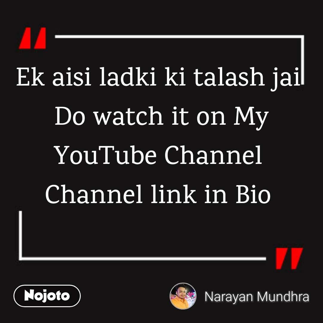Ek aisi ladki ki talash jai  Do watch it on My YouTube Channel  Channel link in Bio