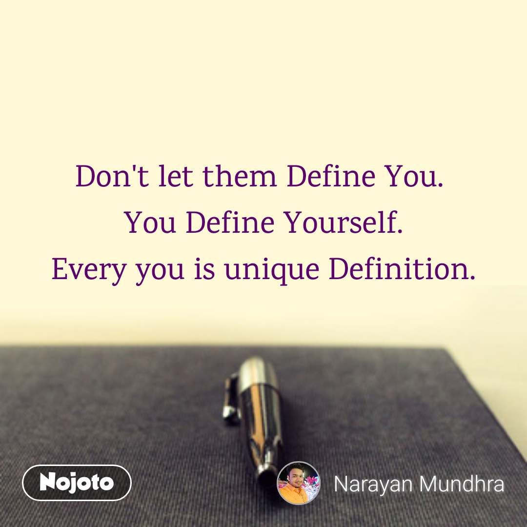Don't let them Define You.  You Define Yourself.  Every you is unique Definition.
