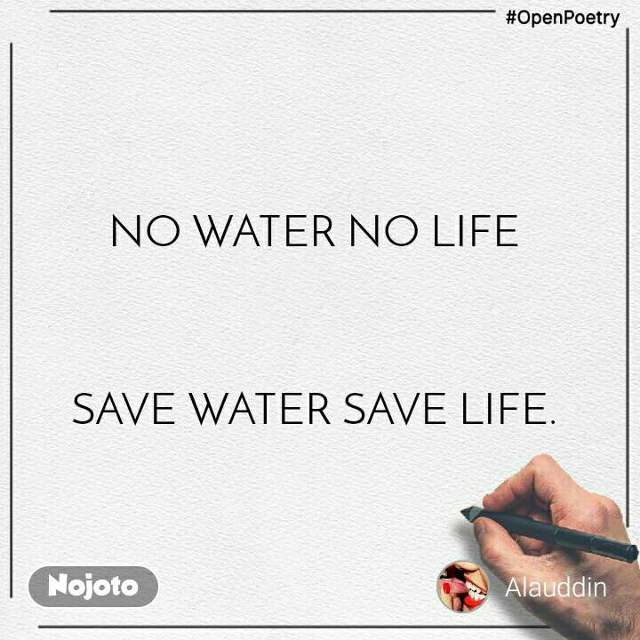 #OpenPoetry NO WATER NO LIFE     SAVE WATER SAVE LIFE.