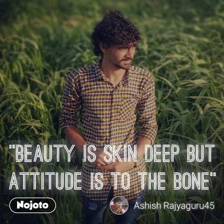 """""""Beauty is skin deep but attitude is to the bone"""""""