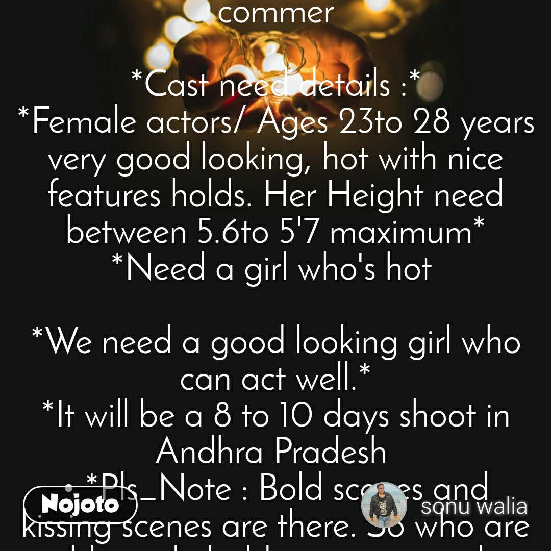 *Lstn up~~~* *CASTING: Female Actress/Model required for upcoming   Telugu movie  second lead and new commer  *Cast need details :* *Female actors/ Ages 23to 28 years very good looking, hot with nice features holds. Her Height need between 5.6to 5'7 maximum* *Need a girl who's hot   *We need a good looking girl who can act well.* *It will be a 8 to 10 days shoot in Andhra Pradesh  • *Pls_Note : Bold scenes and kissing scenes are there. So who are able to do bold scenes can only apply. Rest ignore*  • *If u really interested then let me know ur interest urgently for same*  *kindly Send ur updated profiles on WhatsApp~    REGARDS, *s walia  *07814743691