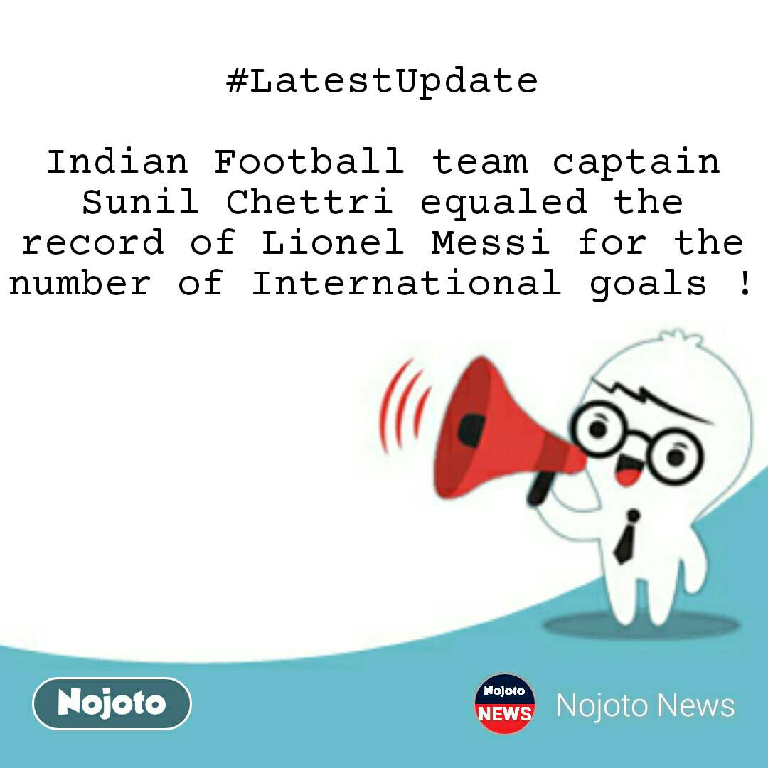 #LatestUpdate  Indian Football team captain Sunil Chettri equaled the record of Lionel Messi for the number of International goals !