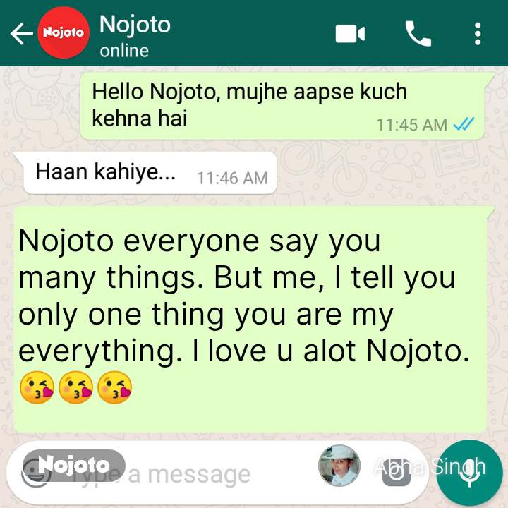 Hello Nojoto Nojoto everyone say you many things. But me, I tell you only one thing you are my everything. l love u alot Nojoto.😘😘😘