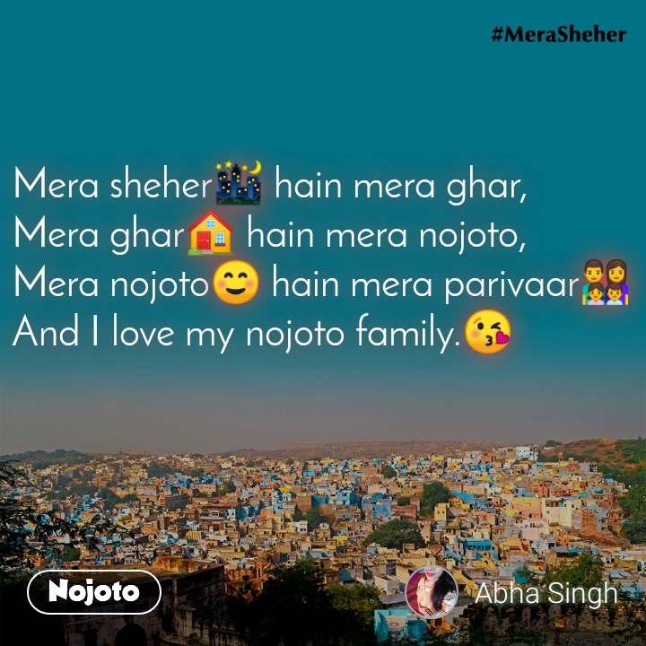 Mera sheher🌃 hain mera ghar, Mera ghar🏠 hain mera nojoto, Mera nojoto☺️ hain mera parivaar👨👩👧👦  And I love my nojoto family.😘