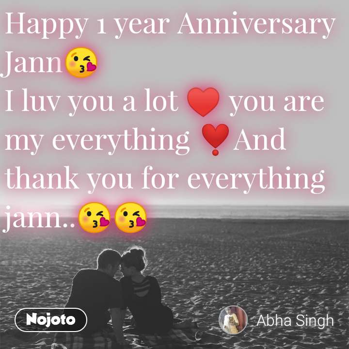 Happy 1 year Anniversary Jann😘 I luv you a lot ♥️ you are my everything ❣️And thank you for everything jann..😘😘
