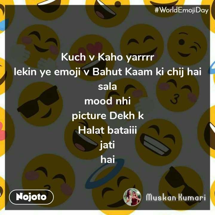 World Emoji Day Kuch v Kaho yarrrr lekin ye emoji v Bahut Kaam ki chij hai sala mood nhi picture Dekh k Halat bataiii jati hai