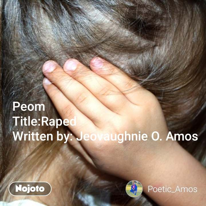 Peom  Title:Raped Written by: Jeovaughnie O. Amos