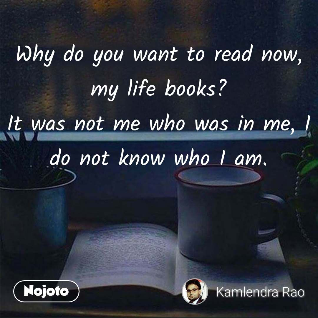 Why Do You Want To Read Now My Life Books It Was Not Me Who Was In