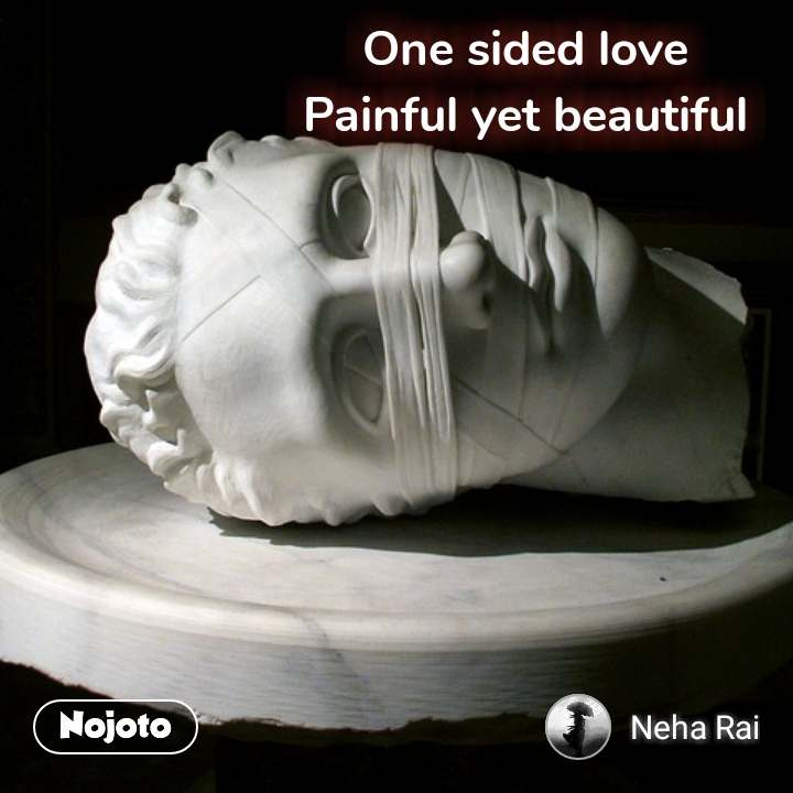 One sided love Painful yet beautiful