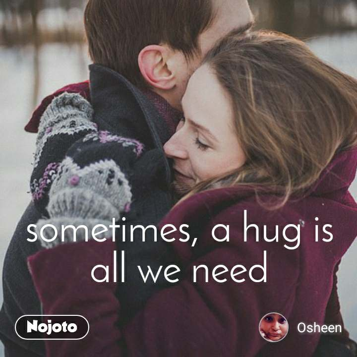 sometimes, a hug is all we need