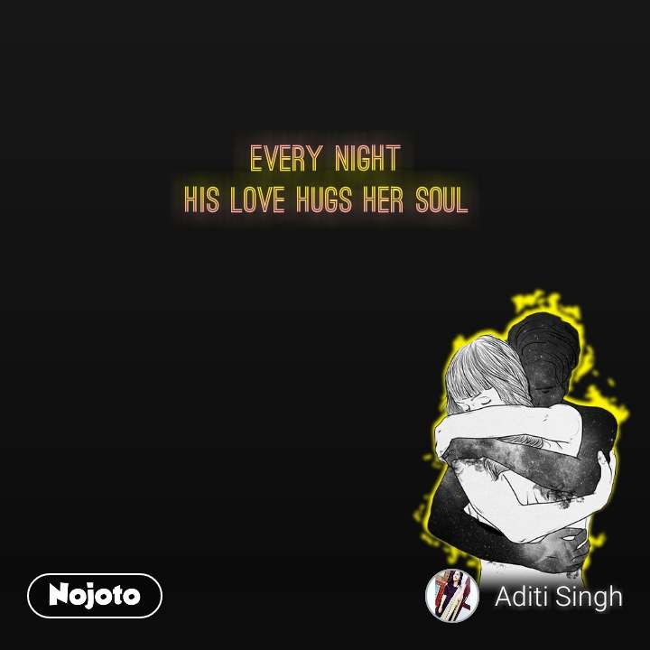 Every night His love hugs her soul