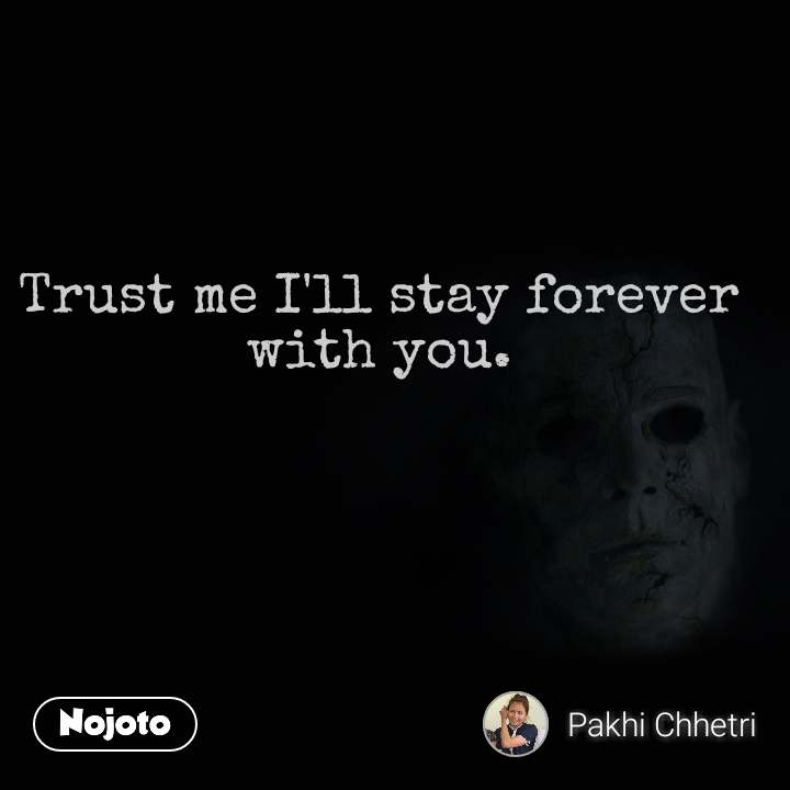 Trust me I'll stay forever with you.