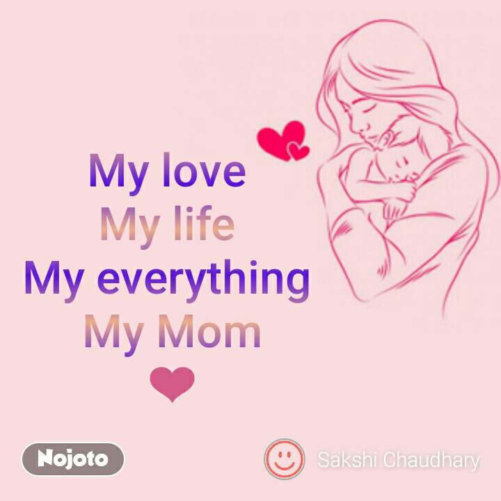 My Love My Life My Everything My Mom Love You Mom Without You Im