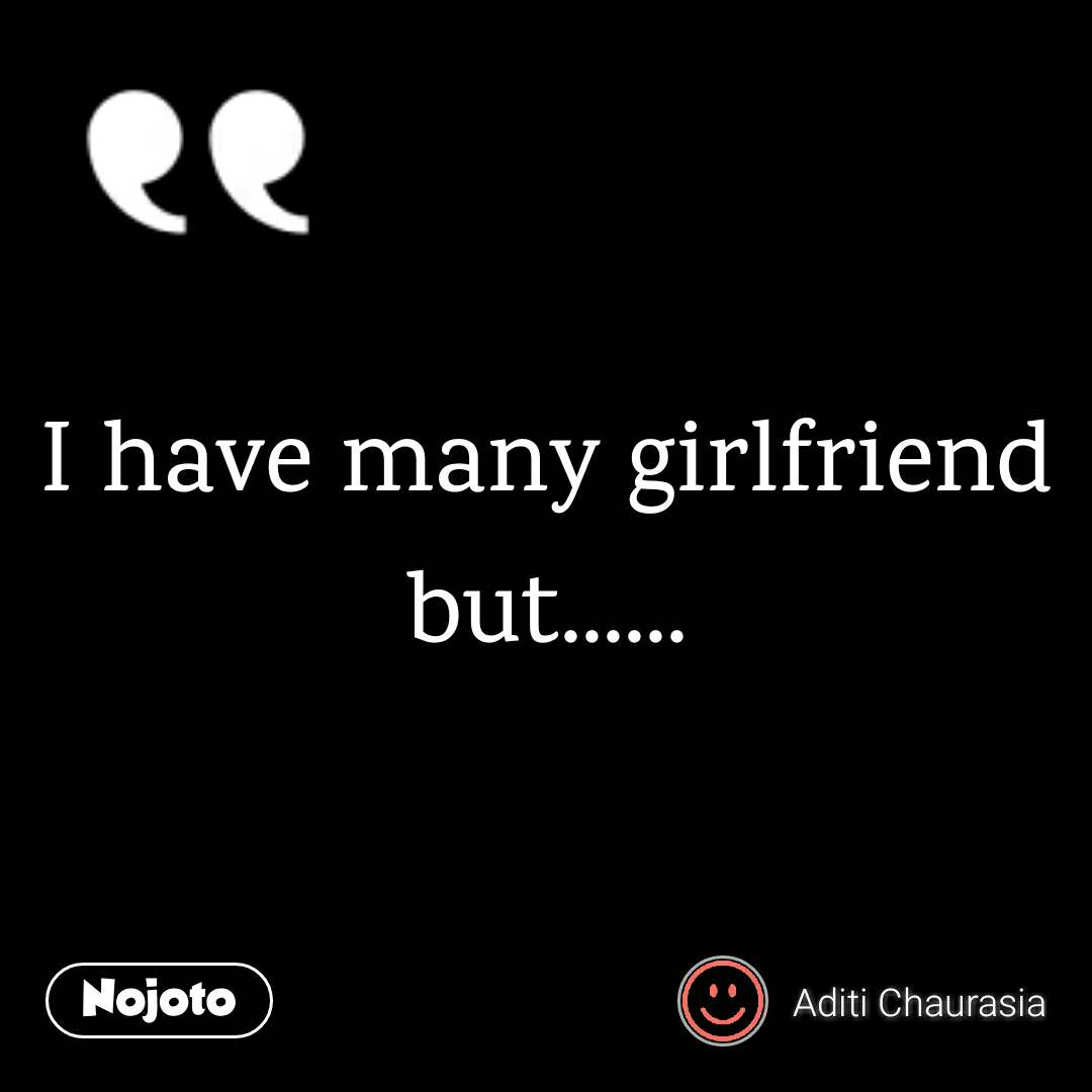 I have many girlfriend but......