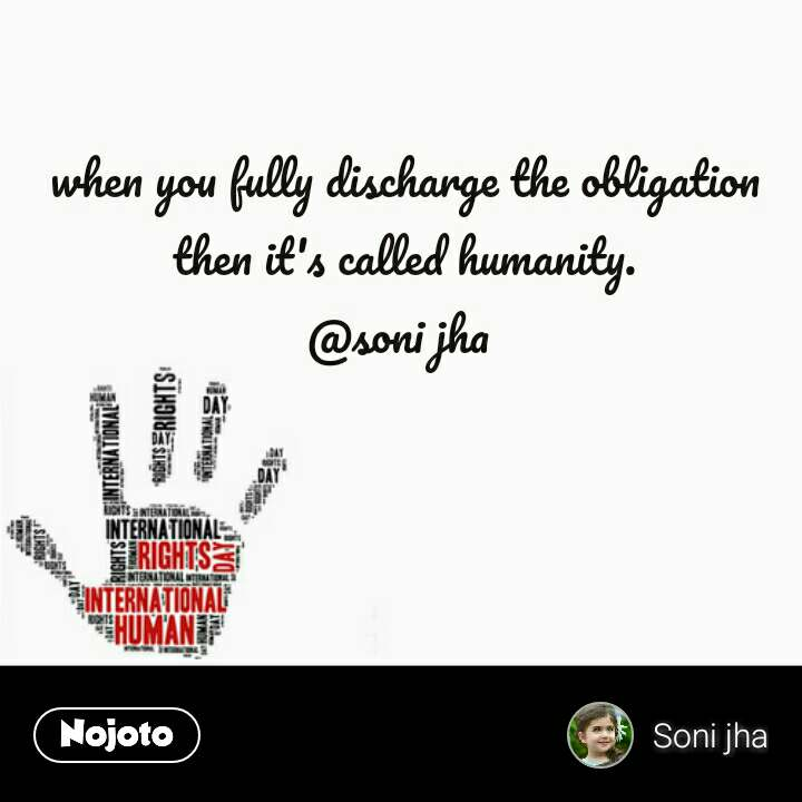 when you fully discharge the obligation then it's called humanity. @soni jha  #NojotoQuote