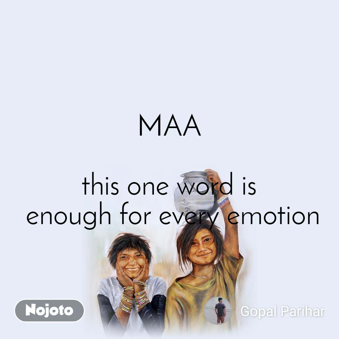 MAA  this one word is  enough for every emotion