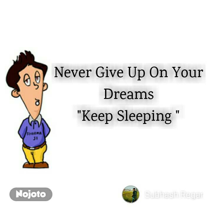 "Never Give Up On Your Dreams ""Keep Sleeping """