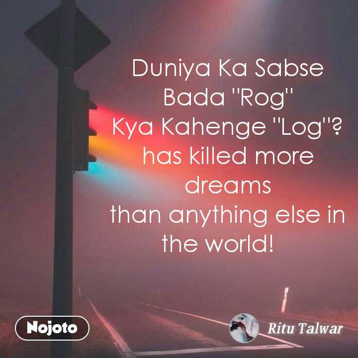 """Duniya Ka Sabse Bada """"Rog"""" Kya Kahenge """"Log""""? has killed more dreams than anything else in the world!     #NojotoQuote"""
