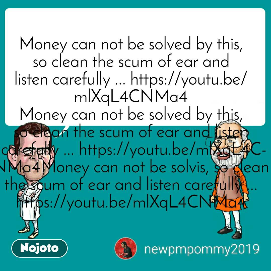 Money can not be solved by this, so clean the scum of ear and listen carefully ... https://youtu.be/mlXqL4CNMa4 Money can not be solved by this, so clean the scum of ear and listen carefully ... https://youtu.be/mlXqL4CNMa4Money can not be solvis, so clean the scum of ear and listen carefully ... https://youtu.be/mlXqL4CNMa4
