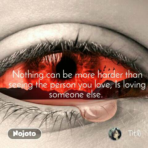 Nothing can be more harder than seeing the person you love, Is loving someone else.