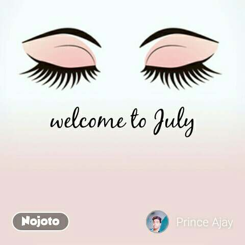 welcome to July | Nojoto