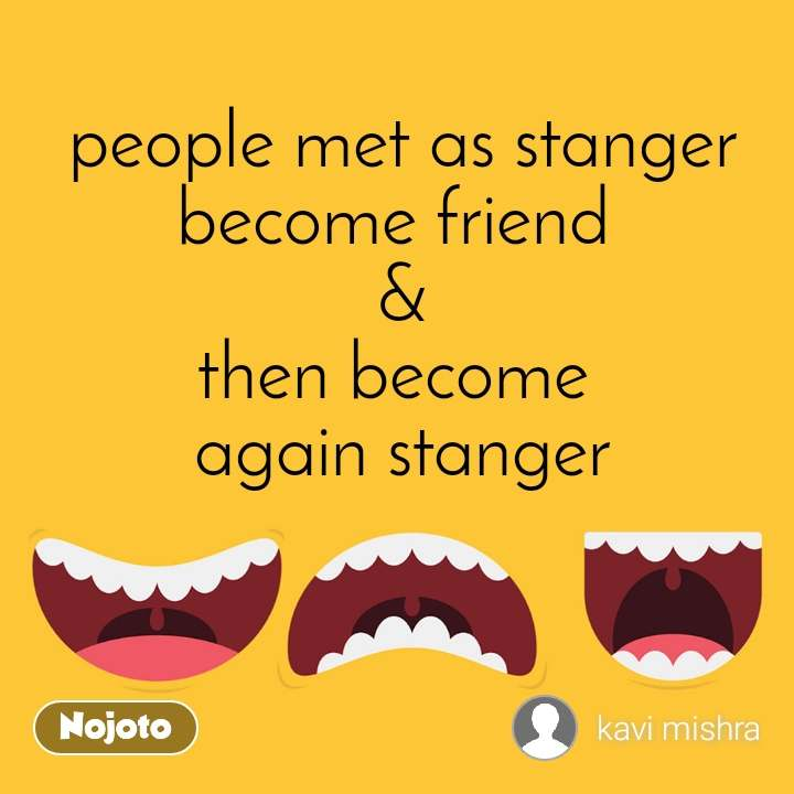people met as stanger become friend  & then become  again stanger