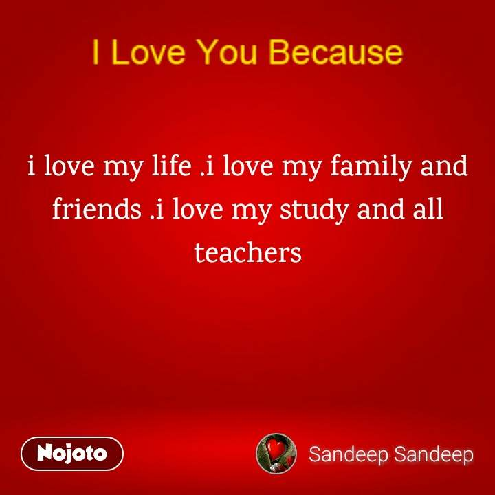 I Love My Life I Love My Family And Friends I Love My Study And