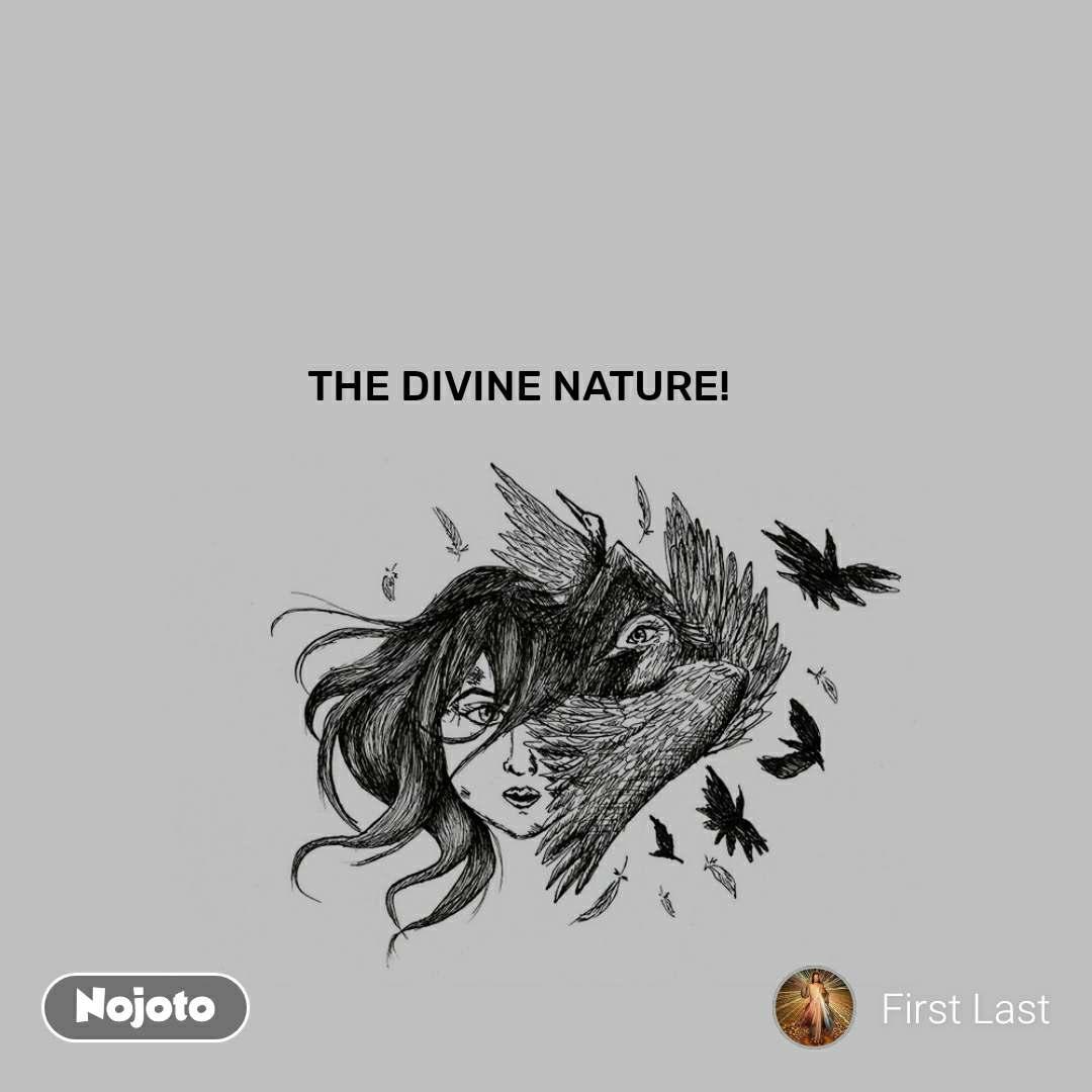 THE DIVINE NATURE!