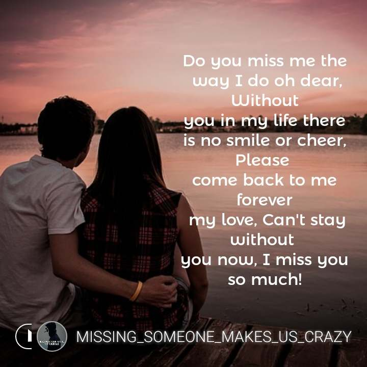 2019 Quotes Do You Miss Me The Way I Do Oh Dear Without You In My