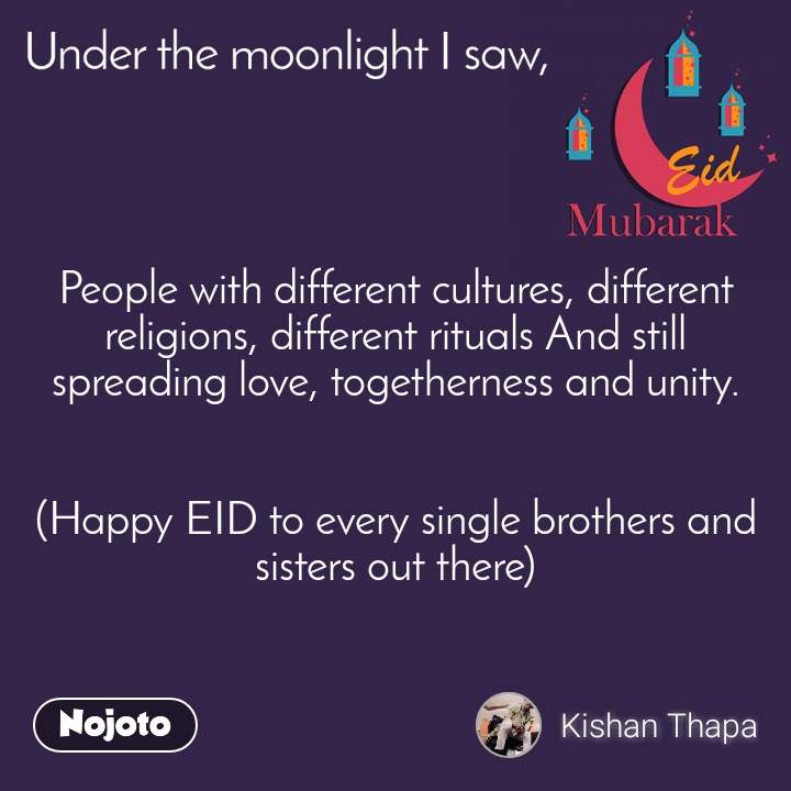 People with different cultures, different religions, different rituals And still spreading love, togetherness and unity.   (Happy EID to every single brothers and sisters out there)