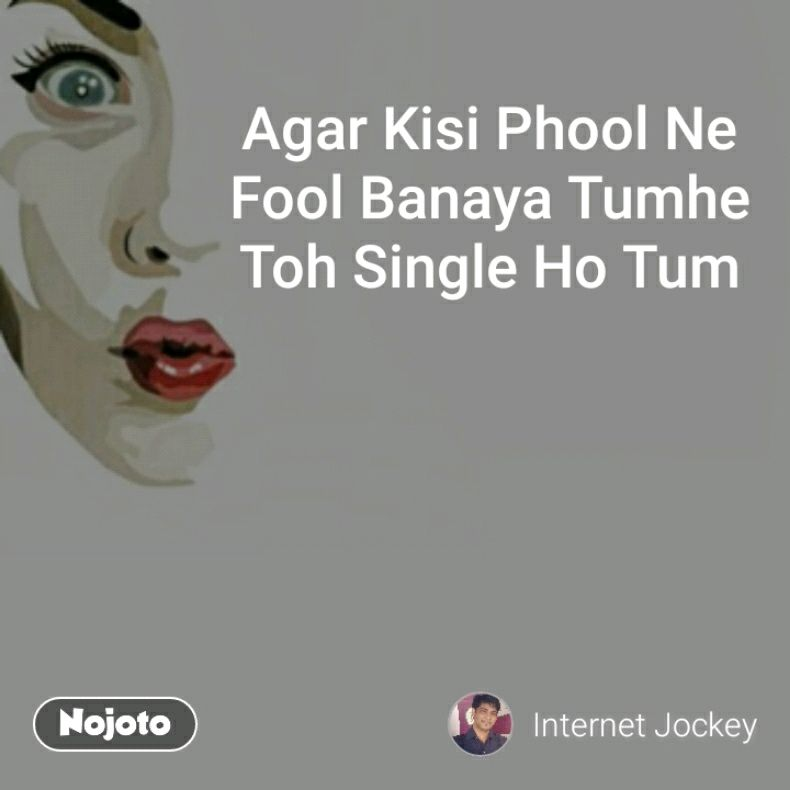 Agar Kisi Phool Ne Fool Banaya Tumhe Toh Single Ho Tum
