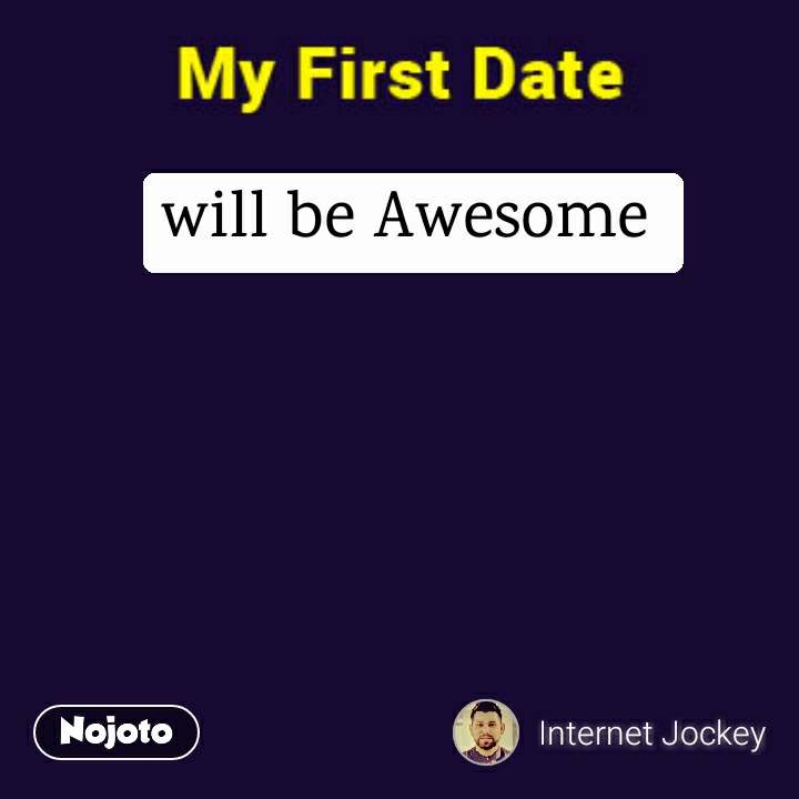 My First Date will be Awesome