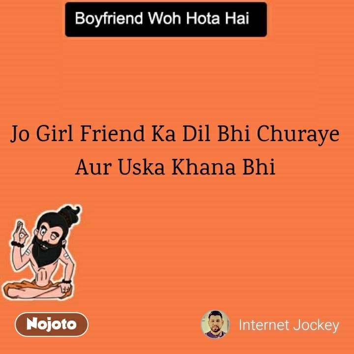 Boyfriend woh hota hai  Jo Girl Friend Ka Dil Bhi Churaye Aur Uska Khana Bhi