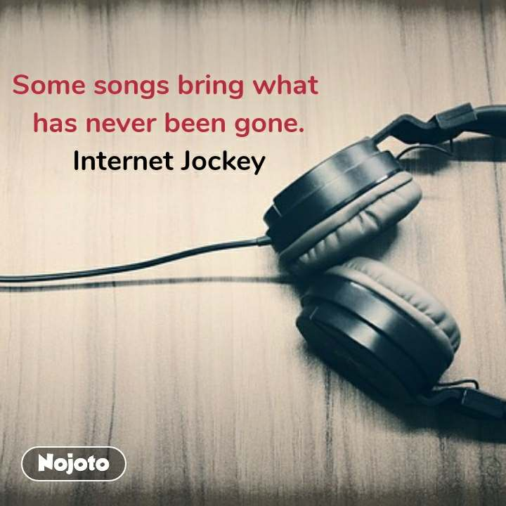 बच्चों वाली बात  Some songs bring what  has never been gone. Internet Jockey #NojotoQuote