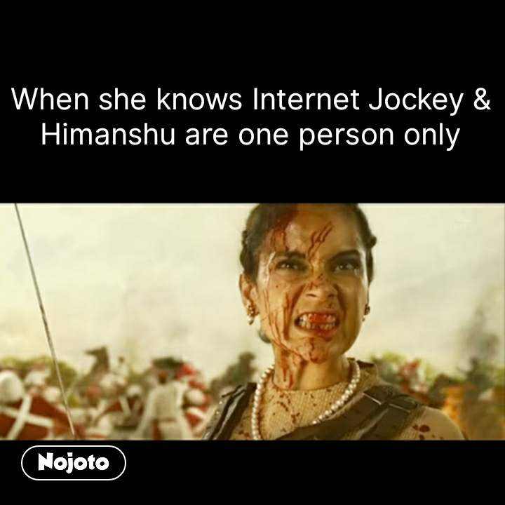 When she knows Internet Jockey & Himanshu are one person only #NojotoQuote